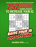 252 Sushi Sudoku Puzzles to Increase Your IQ, Kalman Toth M.A. M.PHIL., 1494990172