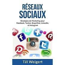 Réseaux Sociaux: Stratégies de Marketing pour Facebook, Twitter, Snap Chat, LinkedIn, et Instagram (French Edition)