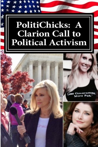 PolitiChicks:  A Clarion Call to Political Activism: Essays from the writers and activists of PolitiChicks.com