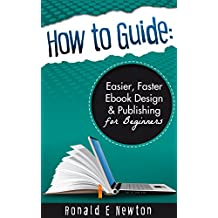 How to Guide:: Easier, Faster Ebook Design & Publishing for Beginners