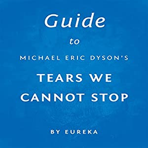 Guide to Michael Eric Dyson's Tears We Cannot Stop Audiobook