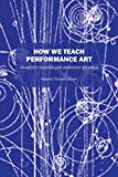 : How We Teach Performance Art: University Courses and Workshop Syllabus