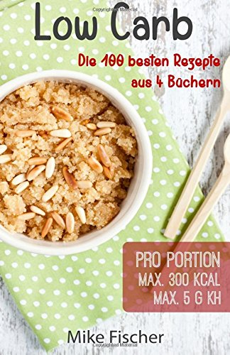 low-carb-100-ausgewhlte-rezepte-ohne-kohlenhydrate-max-5-kh-und-300-kcal-pro-portion