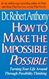 How to Make the Impossible Possible, Robert Anthony, 0425149781