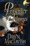 Prisoner of the Flames, Dawn MacTavish, 1477808000