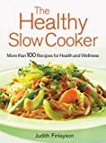 The Healthy Slow Cooker: More Than 100 Recipes for Health and Wellness