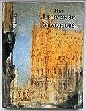 Het Leuvense Stadhuis, Pronkjuweel Van de Brabantse Gotiek 9789042906600