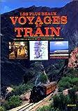 Les plus beaux voyages en train : Découvrez le monde en 30 itinéraires de légende