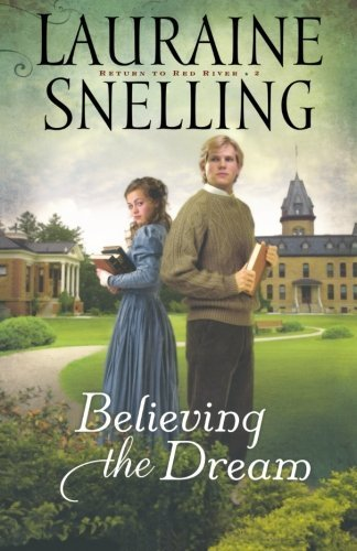 Believing the Dream (Return to Red River, Book 2) by Snelling, Lauraine (November 1, 2010) Paperback