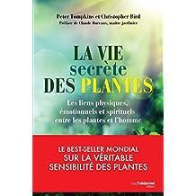 La vie secrète des plantes : Les liens physiques, émotionnels et spirituels entre les plantes et l'homme (French Edition)