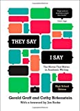 They Say / I Say: The Moves That Matter in Academic Writing (Third High School Edition) by Gerald Graff (2014-03-24)