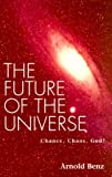 The Future of the Universe, Arnold O. Benz, 0826412203