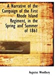 A Narrative of the Campaign of the First Rhode Island Regiment, in the Spring and Summer Of 1861, Augustus Woodbury, 055465444X