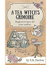 A Tea Witch's Grimoire: Magical recipes for your teatime