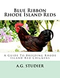 Blue Ribbon Rhode Island Reds: A Guide To Breeding Rhode Island Red Chickens