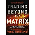 Trading Beyond the Matrix: The Red Pill for Traders and Investors Audiobook by Van Tharp Narrated by Michael Butler Murray