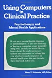 Using Computers in Clinical Practice: Psychotherapy and Mental Health