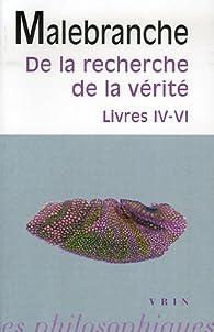 De la recherche de la vérité : Livres IV-VI par Nicolas de Malebranche