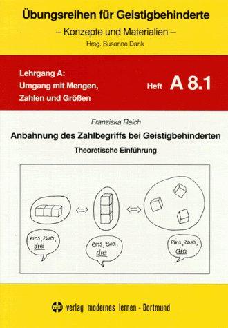 Anbahnung des Zahlenbegriffs bei Geistigbehinderten: Übungsreihen für Geistigbehinderte, H.8.1, Anbahnung des Zahlbegriffs bei Geistigbehinderten: Theoretische Einführung