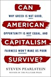 Can American Capitalism Survive?: Why Greed Is Not Good, Opportunity Is Not Equal, and Fairness Won't Make Us Poor
