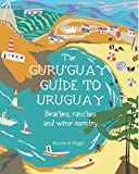 Guru'Guay Guide to Uruguay: Beaches, Ranches and Wine Country
