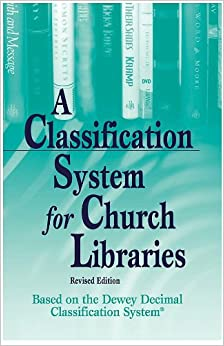 Book Classification System for Church Libraries: Based on the Dewy Decimal Classification System