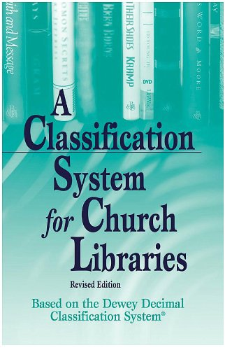 Classification System for Church Libraries: Based on the Dewy Decimal Classification System