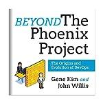 Beyond the Phoenix Project: The Origins and Evolution of DevOps | Gene Kim,John Willis