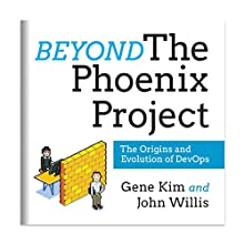 Beyond the Phoenix Project: The Origins and Evolution of DevOps Audiobook by Gene Kim, John Willis Narrated by Gene Kim, John Willis