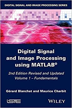 Digital Signal and Image Processing Using MATLAB: Fundamentals Volume 1