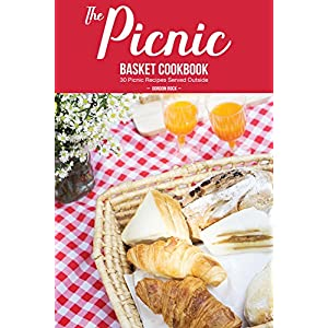 The Picnic Basket Cookbook: 30 Picnic Recipes Served Outside