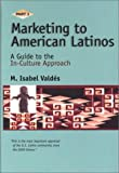 Marketing to American Latinos Pt. 2 : A Guide to the In-Culture Approach, Valdes, M. Isabel, 0967143926