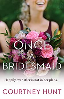 Once a Bridesmaid (Always a Bridesmaid Book 2) by [Hunt, Courtney]