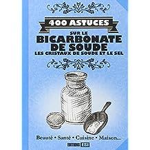 400 ASTUCES SUR LE BICARBONATE DE SOUDE : LES CRISTAUX DE SOUDE ET DE SEL