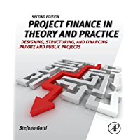 Project Finance in Theory and Practice: Designing, Structuring, and Financing Private and Public Projects