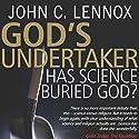 God's Undertaker: Has Science Buried God? Hörbuch von John C. Lennox Gesprochen von: William Crockett
