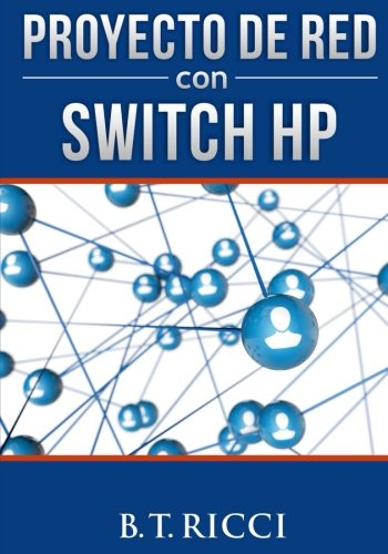 Proyecto de Red con Switch HP (Spanish Edition) [B T Ricci] (Tapa Blanda)