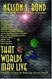 That Worlds May Live, Nelson S. Bond, 1587154927
