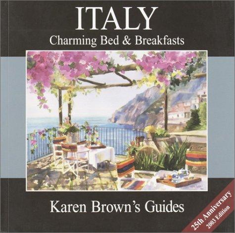 Karen Brown's Italy Charming Bed & Breakfasts 2003 (Karen Brown's Country Inn Guides) (Karen...