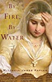 By Fire, by Water, Mitchell James Kaplan, 1590513525
