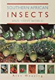 Southern African Insects and Their World, Alan Weaving, 1868723208