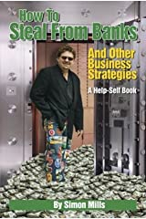 How to Steal from Banks: and Other Business Strategies Paperback