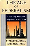 img - for The Age of Federalism - The Early American Republic, 1788 - 1800 book / textbook / text book