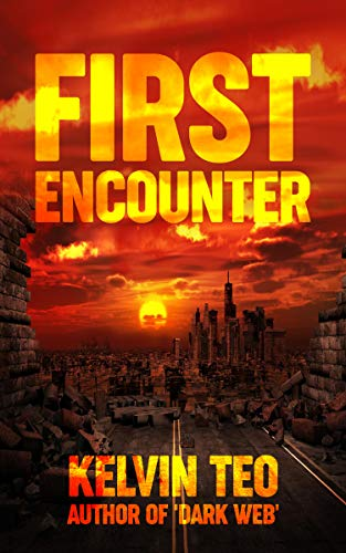 First Encounter: A Post-Apocalyptic Thriller (The Visitors Book 1) by [Teo, Kelvin]