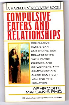 Book Compulsive Eaters and Relationships: Ending the Isolation by Aphrodite Matsakis (1990-08-05)