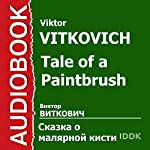 Tale of a Paintbrush [Russian Edition] | Viktor Vitkovich