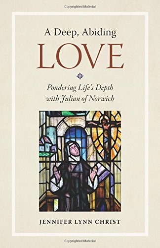 A Mystical, Abiding Love: Pondering Life's Depth with Julian of Norwich