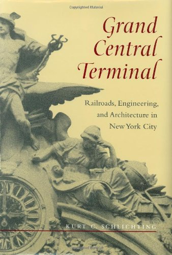 Grand Central Terminal History (Grand Central Terminal: Railroads, Engineering, and Architecture in New York City)