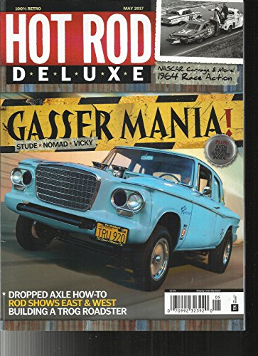 HOT ROD DELUXE MAGAZINE, MAY, 2017 GASSER MANIA ! STUD * NOMAD* VICKY