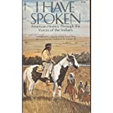 I Have Spoken: American History through the Voices of the Indians, Virginia Irving Armstrong; Frederick W. Turner III